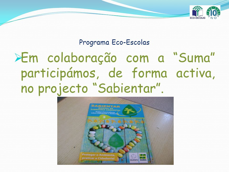 Programa Eco-Escolas Em colaboração com a Suma participámos, de forma activa, no projecto Sabientar .