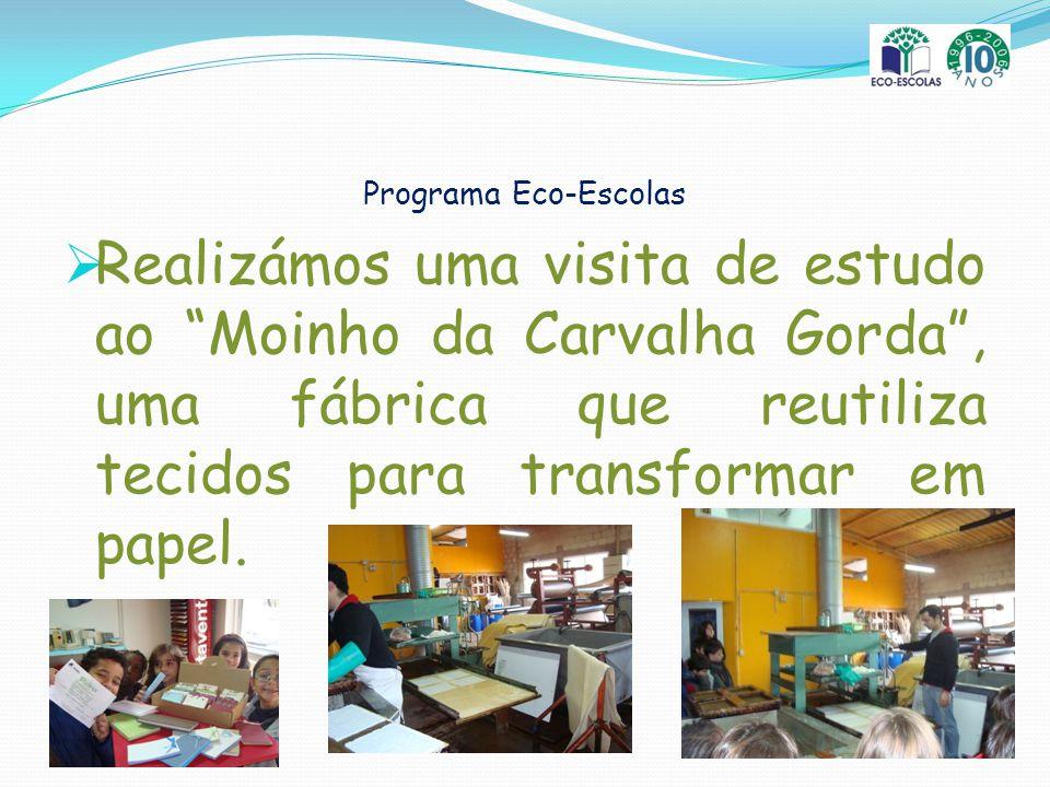 Programa Eco-Escolas Realizámos uma visita de estudo ao Moinho da Carvalha Gorda , uma fábrica que reutiliza tecidos para transformar em papel.