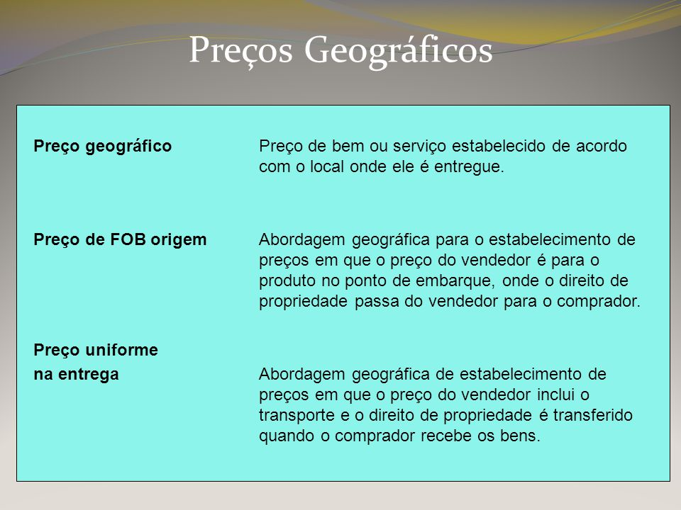 Preços Geográficos Preço geográfico Preço de bem ou serviço estabelecido de acordo com o local onde ele é entregue.