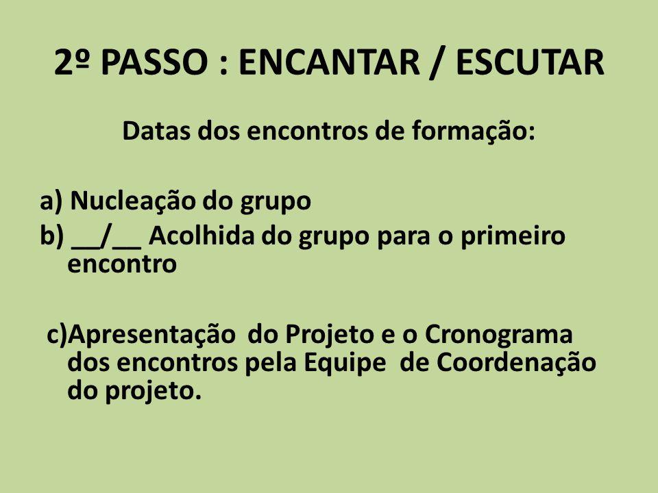 2º PASSO : ENCANTAR / ESCUTAR
