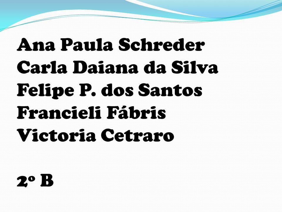 Ana Paula Schreder Carla Daiana da Silva Felipe P