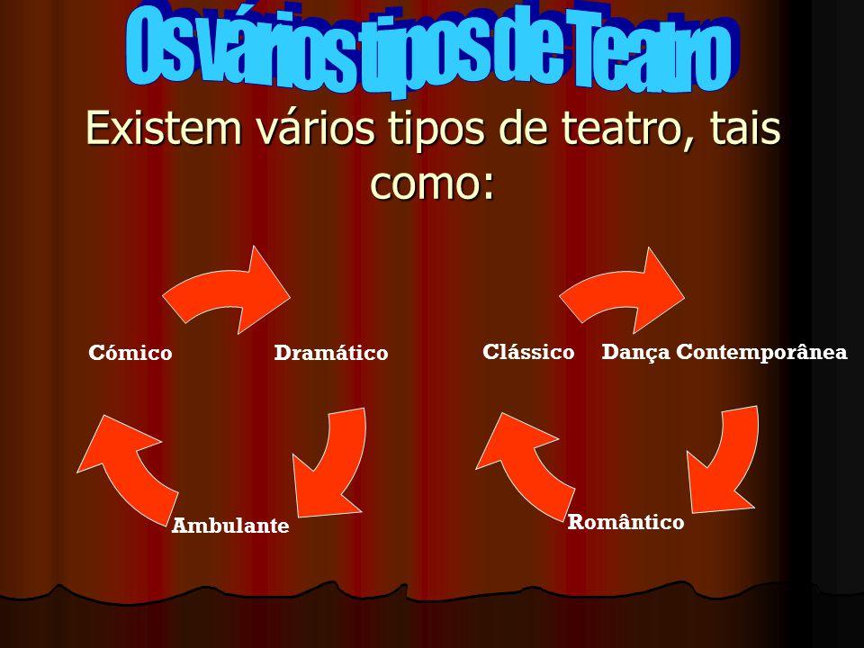 Existem vários tipos de teatro, tais como: