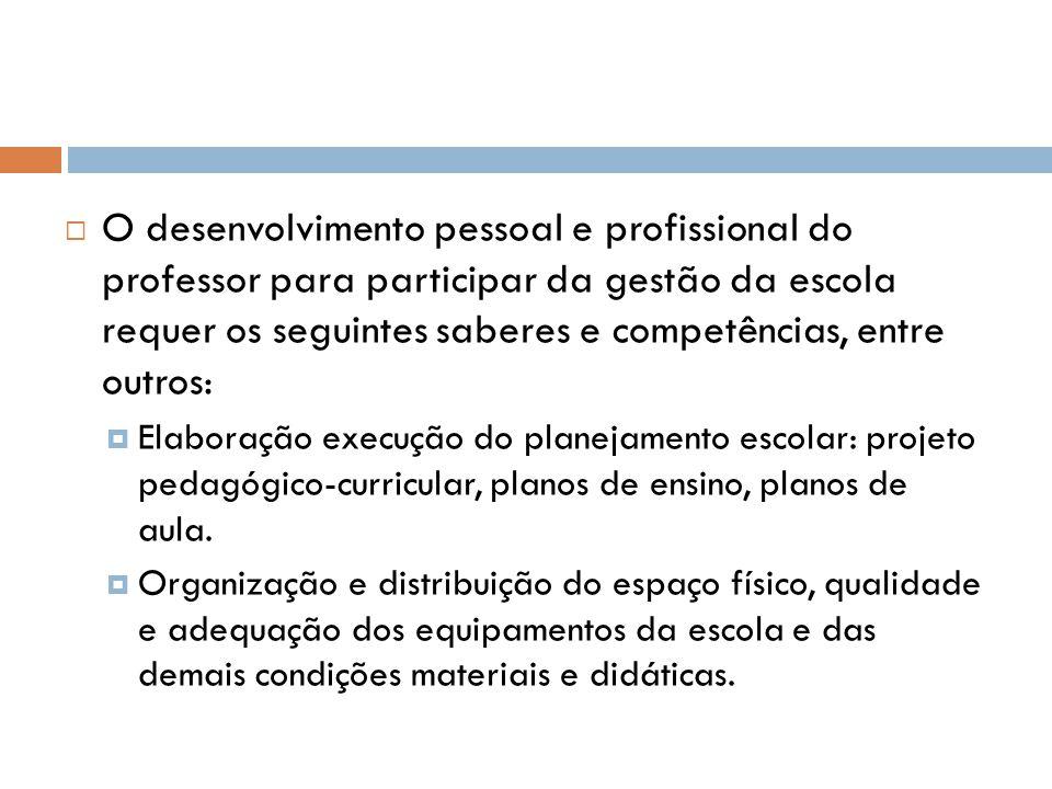 O desenvolvimento pessoal e profissional do professor para participar da gestão da escola requer os seguintes saberes e competências, entre outros: