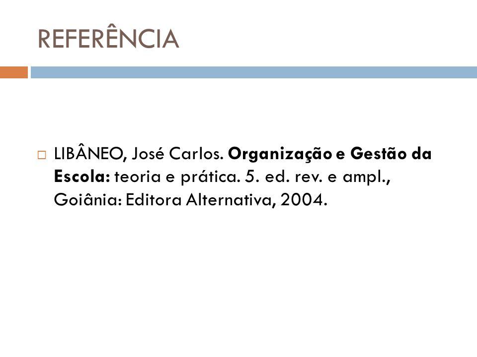 REFERÊNCIA LIBÂNEO, José Carlos. Organização e Gestão da Escola: teoria e prática.