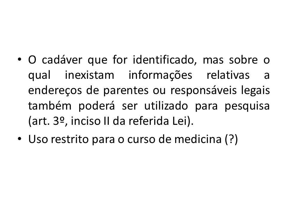 O cadáver que for identificado, mas sobre o qual inexistam informações relativas a endereços de parentes ou responsáveis legais também poderá ser utilizado para pesquisa (art. 3º, inciso II da referida Lei).