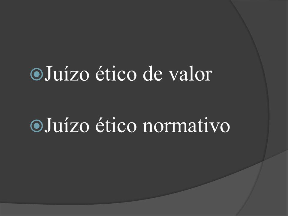 Juízo ético de valor Juízo ético normativo