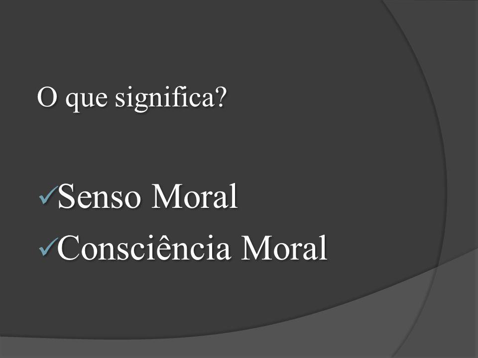 O que significa Senso Moral Consciência Moral