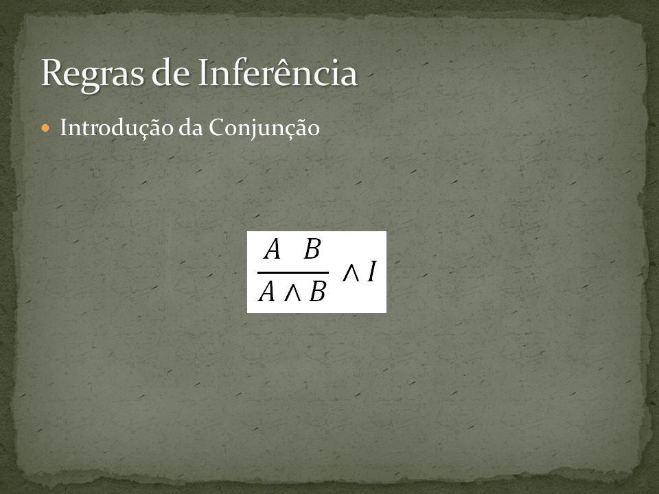 Regras de Inferência Introdução da Conjunção
