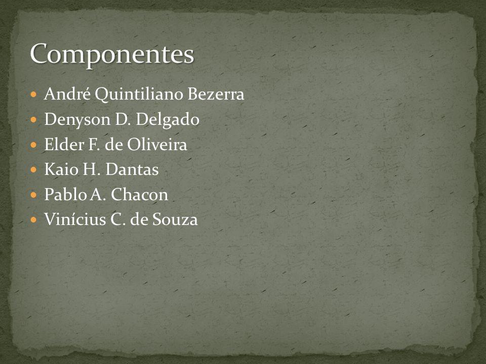 Componentes André Quintiliano Bezerra Denyson D. Delgado
