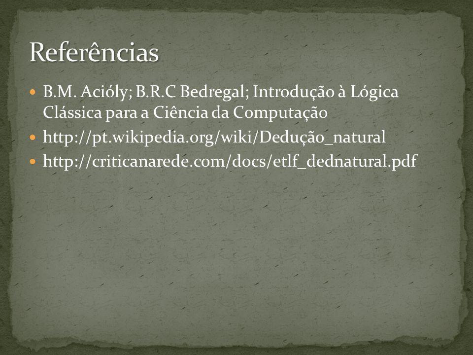 Referências B.M. Acióly; B.R.C Bedregal; Introdução à Lógica Clássica para a Ciência da Computação.