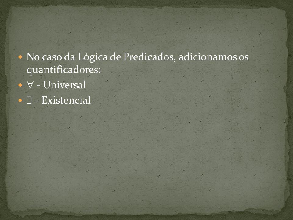 No caso da Lógica de Predicados, adicionamos os quantificadores: