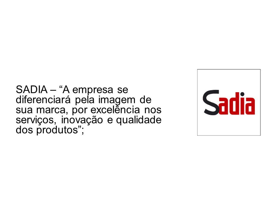 SADIA – A empresa se diferenciará pela imagem de sua marca, por excelência nos serviços, inovação e qualidade dos produtos ;