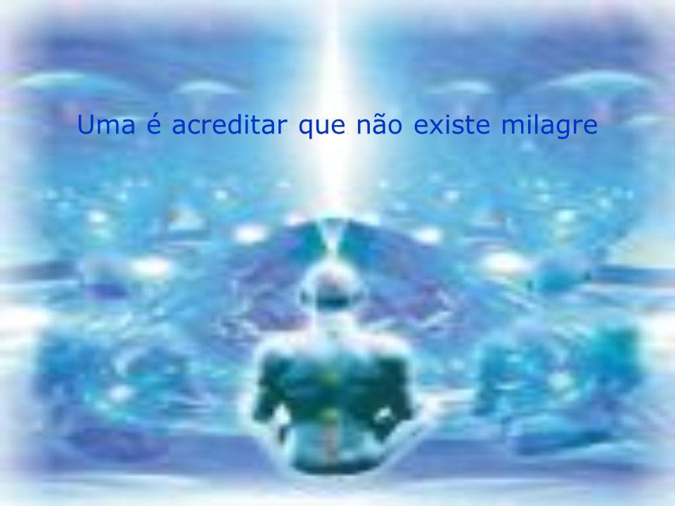 Uma é acreditar que não existe milagre