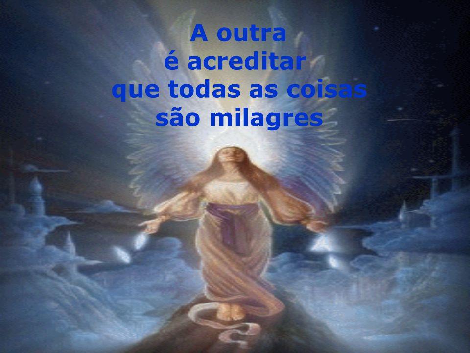 é acreditar que todas as coisas são milagres
