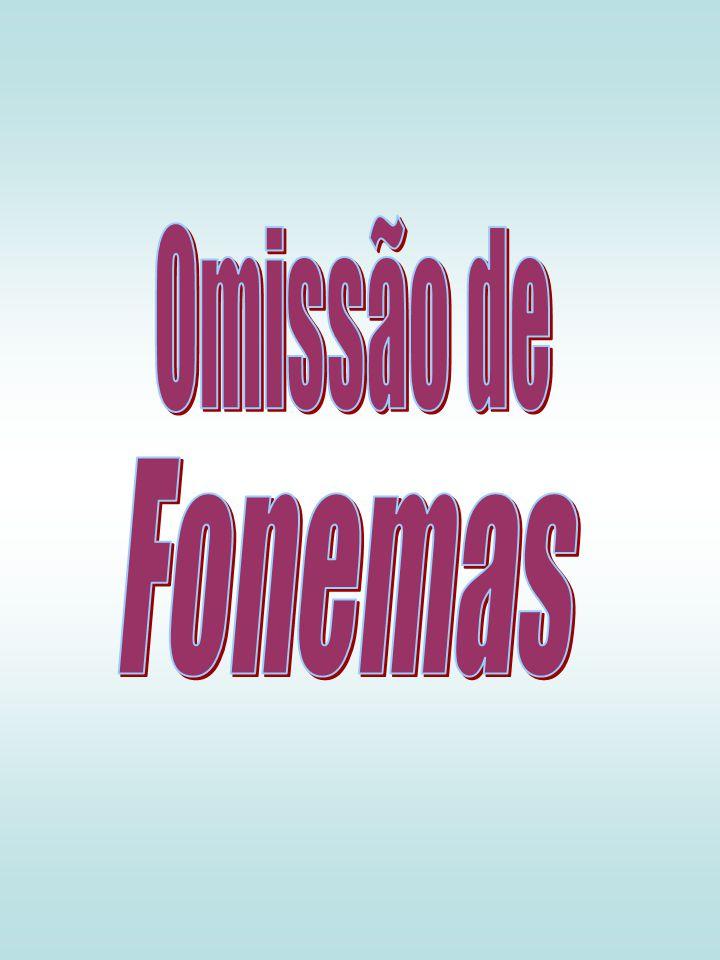 Omissão de Fonemas