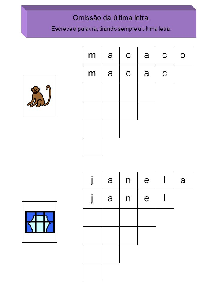 m a c a c o m a c a c j a n e l a j a n e l Omissão da última letra.