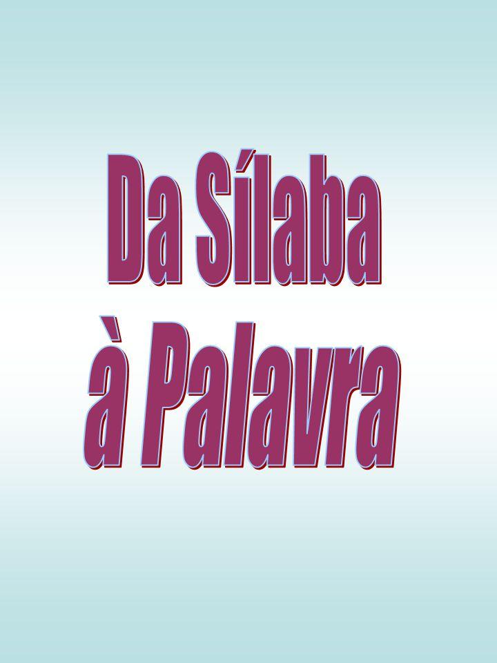 Da Sílaba à Palavra