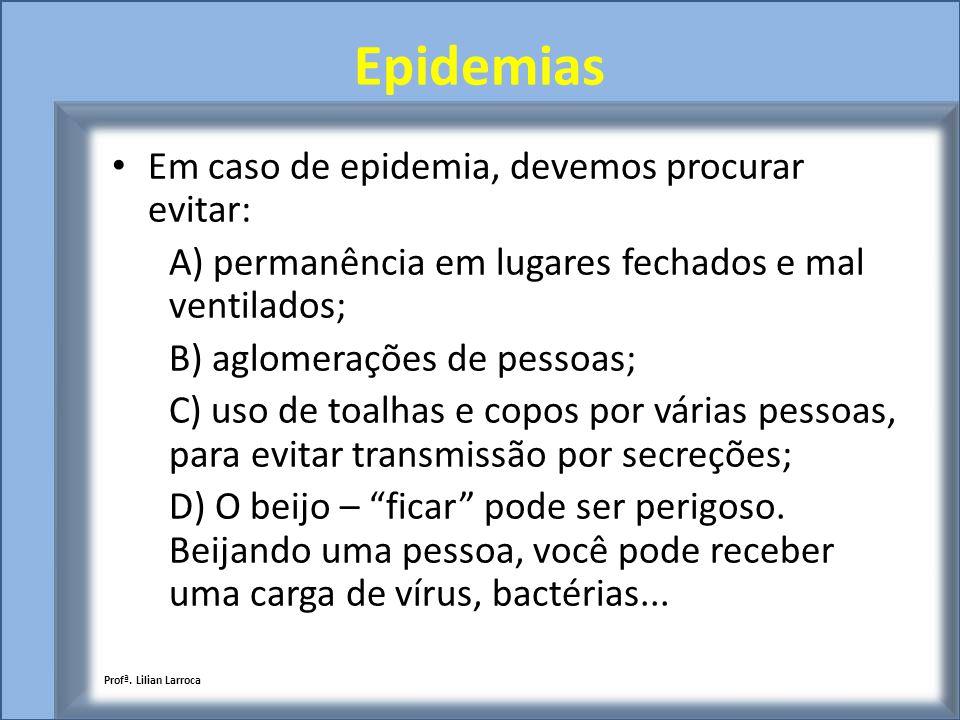 Epidemias Em caso de epidemia, devemos procurar evitar: