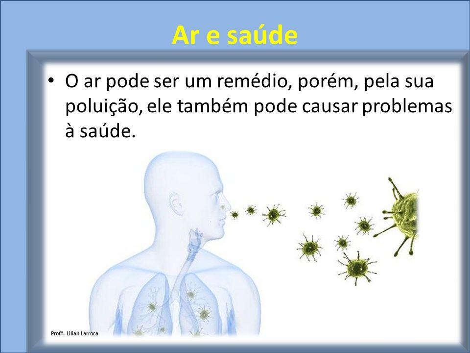 Ar e saúde O ar pode ser um remédio, porém, pela sua poluição, ele também pode causar problemas à saúde.