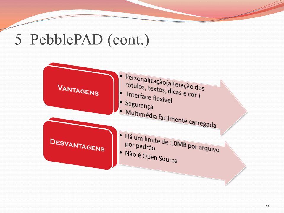5 PebblePAD (cont.) Personalização(alteração dos rótulos, textos, dicas e cor ) Interface flexível.
