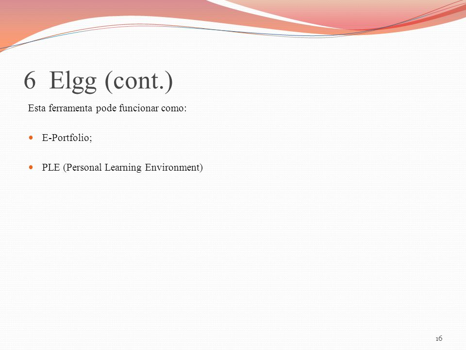6 Elgg (cont.) Esta ferramenta pode funcionar como: E-Portfolio;