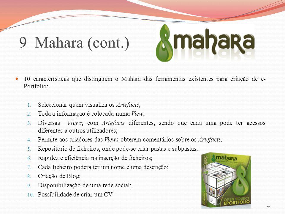 9 Mahara (cont.) 10 características que distinguem o Mahara das ferramentas existentes para criação de e-Portfolio:
