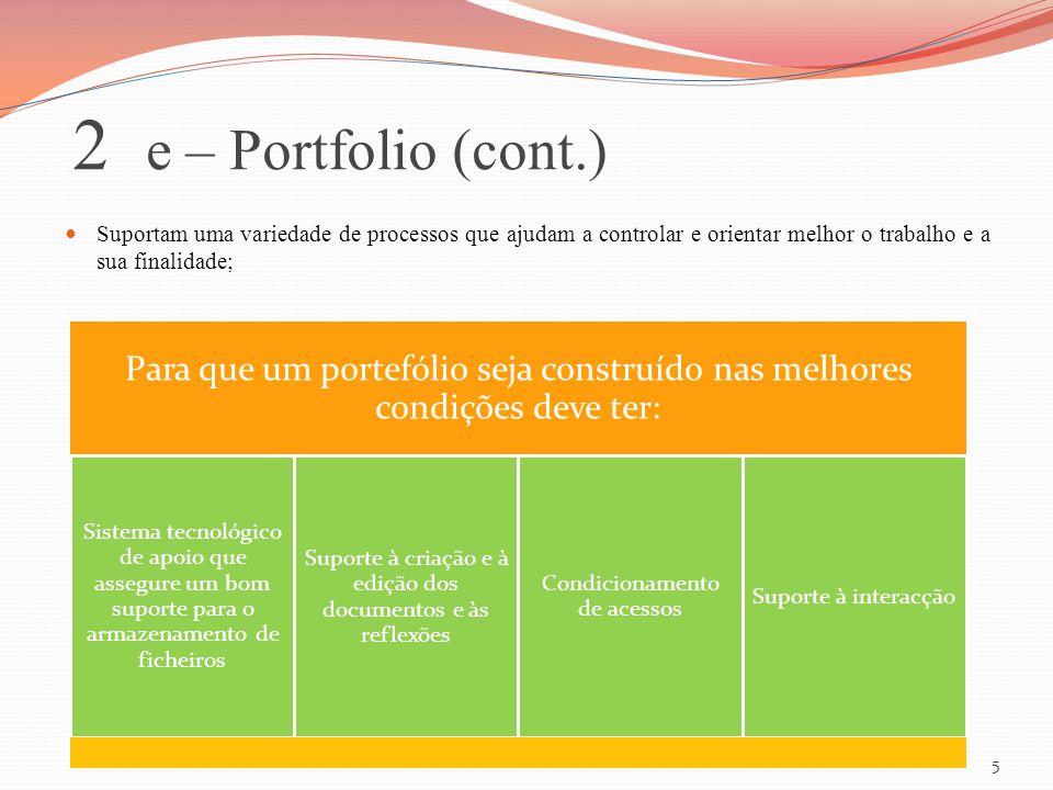 2 e – Portfolio (cont.) Suportam uma variedade de processos que ajudam a controlar e orientar melhor o trabalho e a sua finalidade;