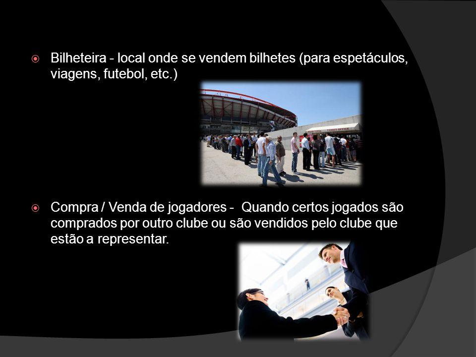 Bilheteira - local onde se vendem bilhetes (para espetáculos, viagens, futebol, etc.)