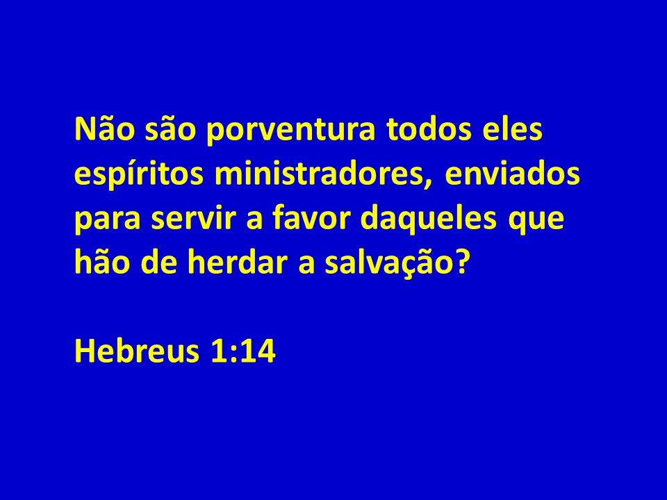 Não são porventura todos eles espíritos ministradores, enviados para servir a favor daqueles que hão de herdar a salvação
