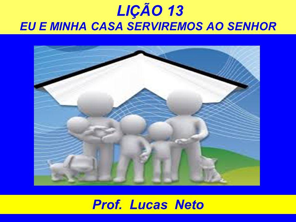LIÇÃO 13 EU E MINHA CASA SERVIREMOS AO SENHOR