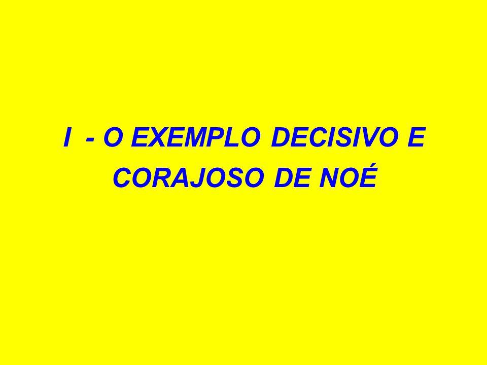 I - O EXEMPLO DECISIVO E CORAJOSO DE NOÉ
