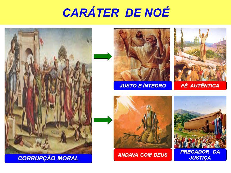 CARÁTER DE NOÉ CORRUPÇÃO MORAL JUSTO E ÍNTEGRO FÉ AUTÊNTICA