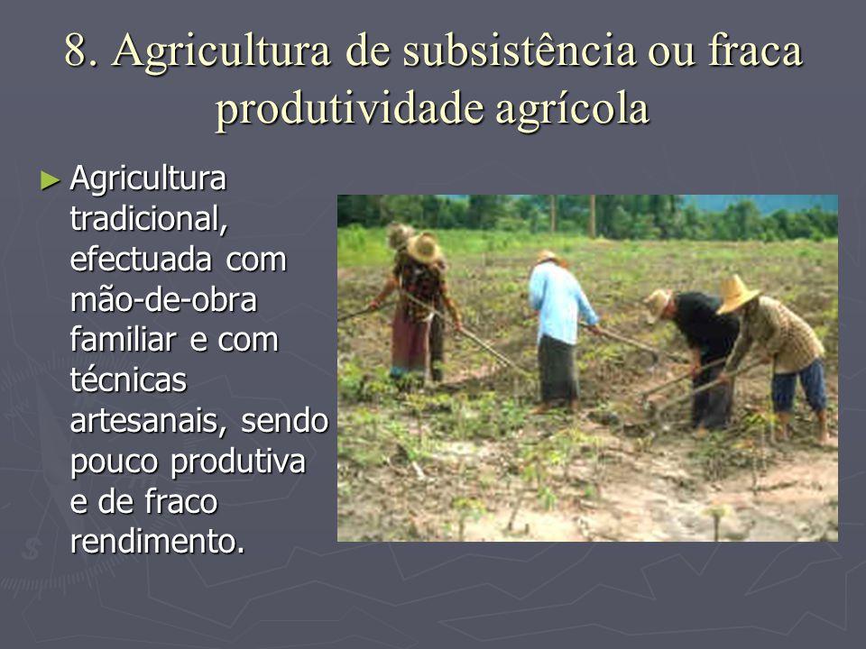 8. Agricultura de subsistência ou fraca produtividade agrícola