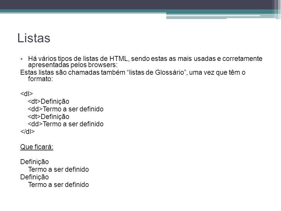 Listas Há vários tipos de listas de HTML, sendo estas as mais usadas e corretamente apresentadas pelos browsers: