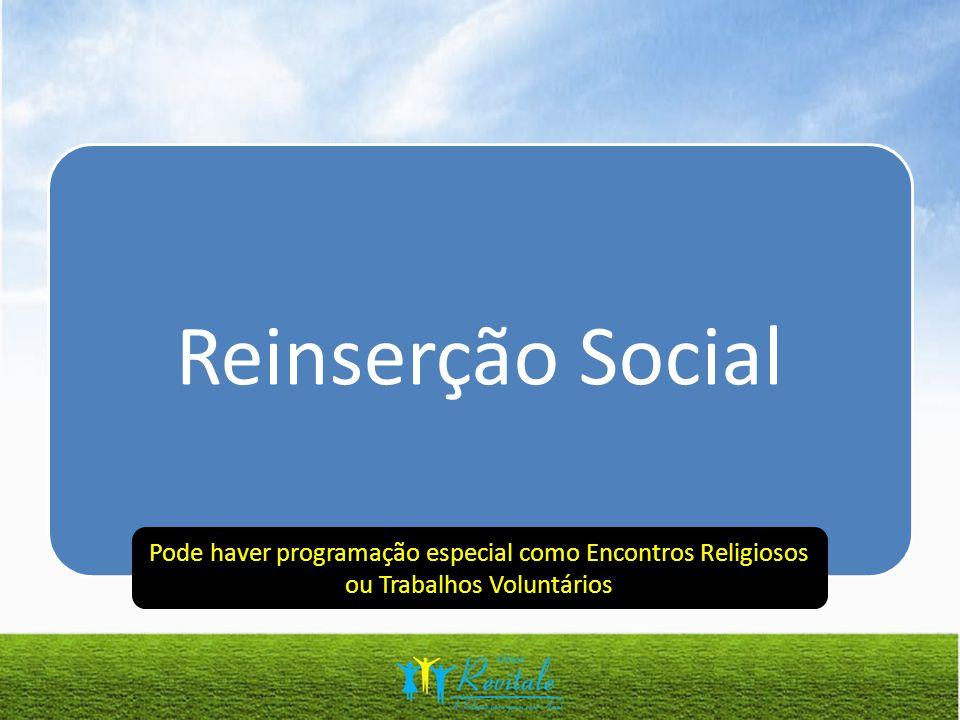 Reinserção Social Pode haver programação especial como Encontros Religiosos ou Trabalhos Voluntários.