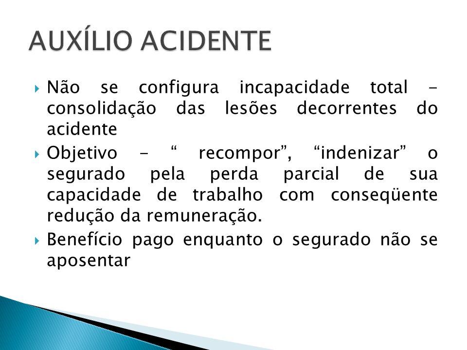 AUXÍLIO ACIDENTE Não se configura incapacidade total - consolidação das lesões decorrentes do acidente.