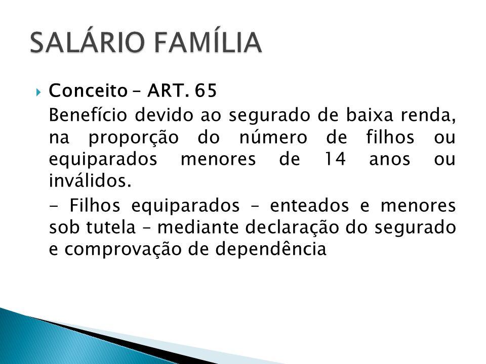 SALÁRIO FAMÍLIA Conceito – ART. 65