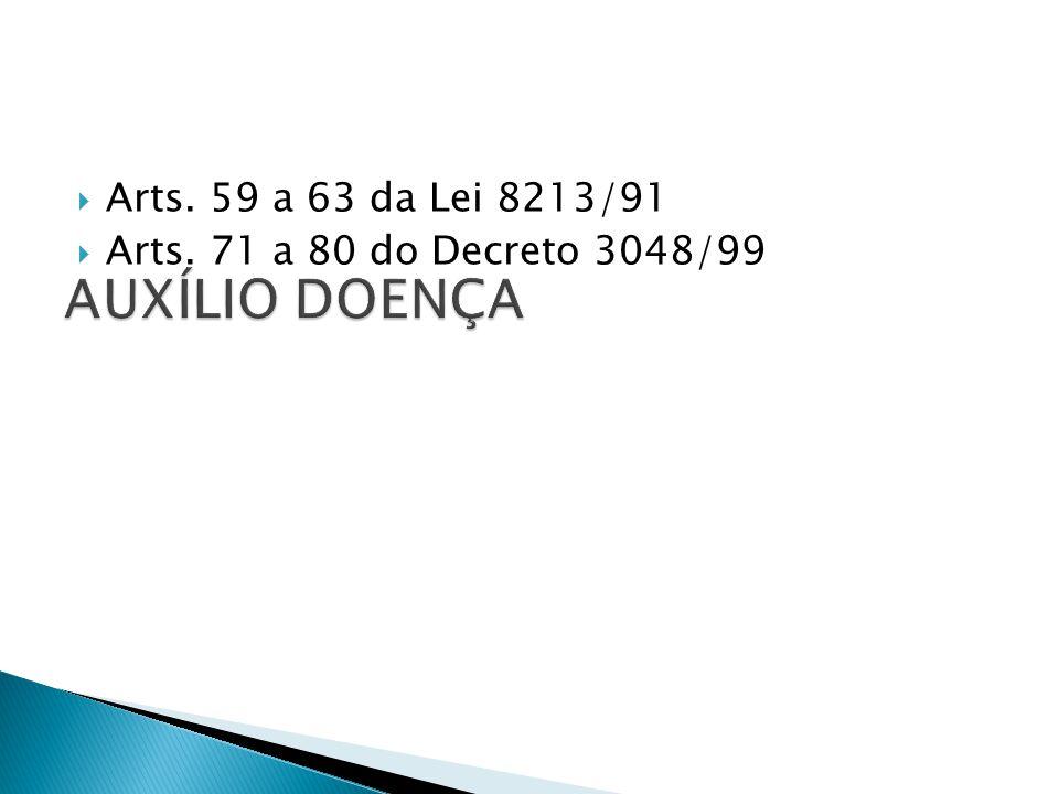 AUXÍLIO DOENÇA Arts. 59 a 63 da Lei 8213/91