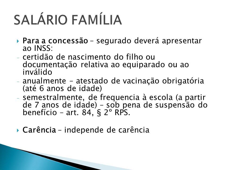 SALÁRIO FAMÍLIA Para a concessão – segurado deverá apresentar ao INSS: