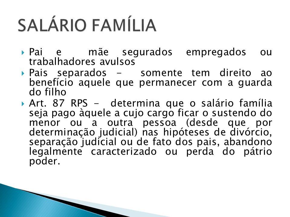 SALÁRIO FAMÍLIA Pai e mãe segurados empregados ou trabalhadores avulsos.