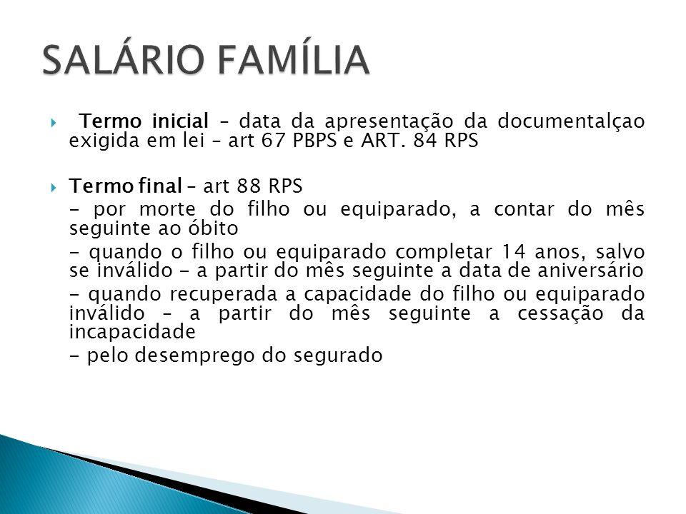 SALÁRIO FAMÍLIA Termo inicial – data da apresentação da documentalçao exigida em lei – art 67 PBPS e ART. 84 RPS.