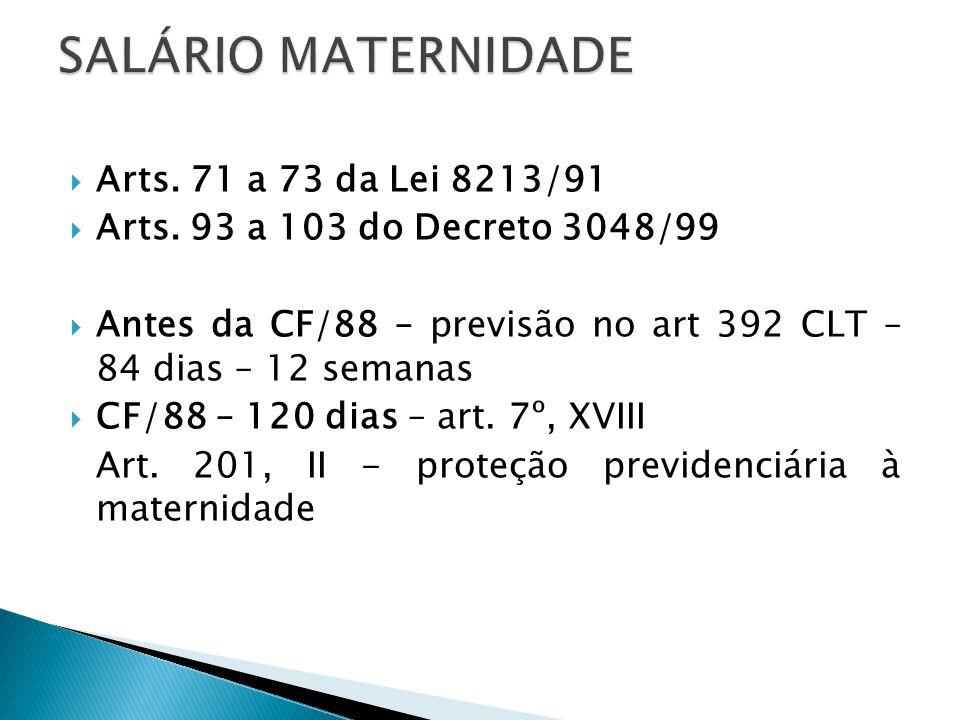 SALÁRIO MATERNIDADE Arts. 71 a 73 da Lei 8213/91