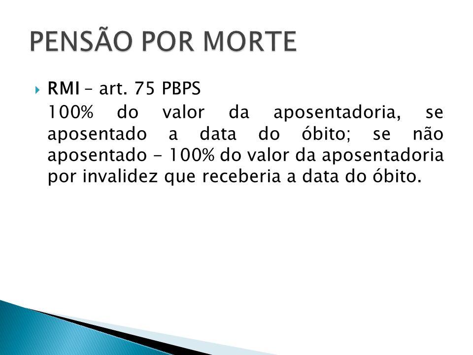PENSÃO POR MORTE RMI – art. 75 PBPS