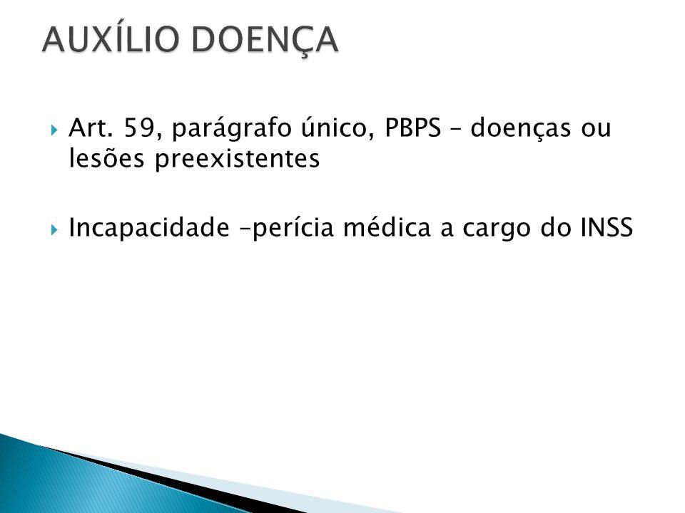 AUXÍLIO DOENÇA Art. 59, parágrafo único, PBPS – doenças ou lesões preexistentes.