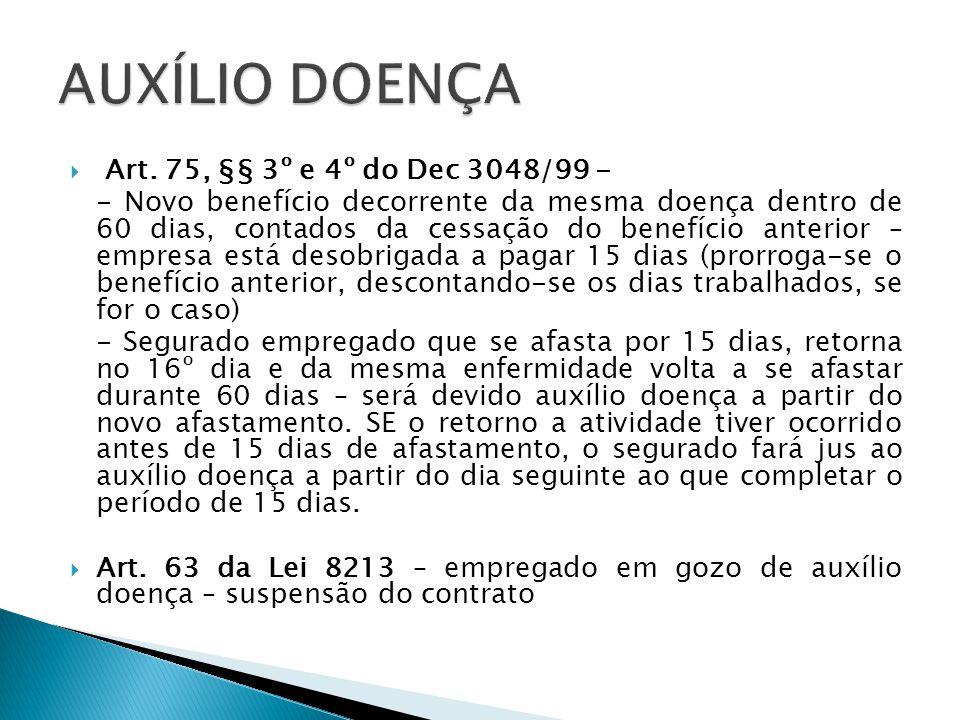 AUXÍLIO DOENÇA Art. 75, §§ 3º e 4º do Dec 3048/99 -