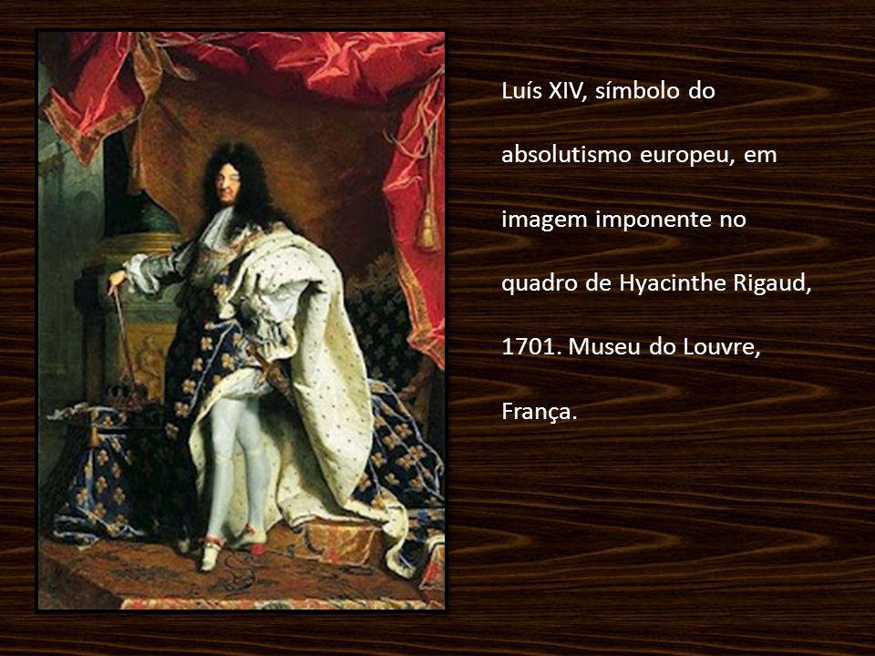 Luís XIV, símbolo do absolutismo europeu, em imagem imponente no quadro de Hyacinthe Rigaud, 1701.