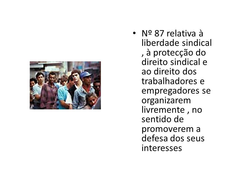 Nº 87 relativa à liberdade sindical , à protecção do direito sindical e ao direito dos trabalhadores e empregadores se organizarem livremente , no sentido de promoverem a defesa dos seus interesses
