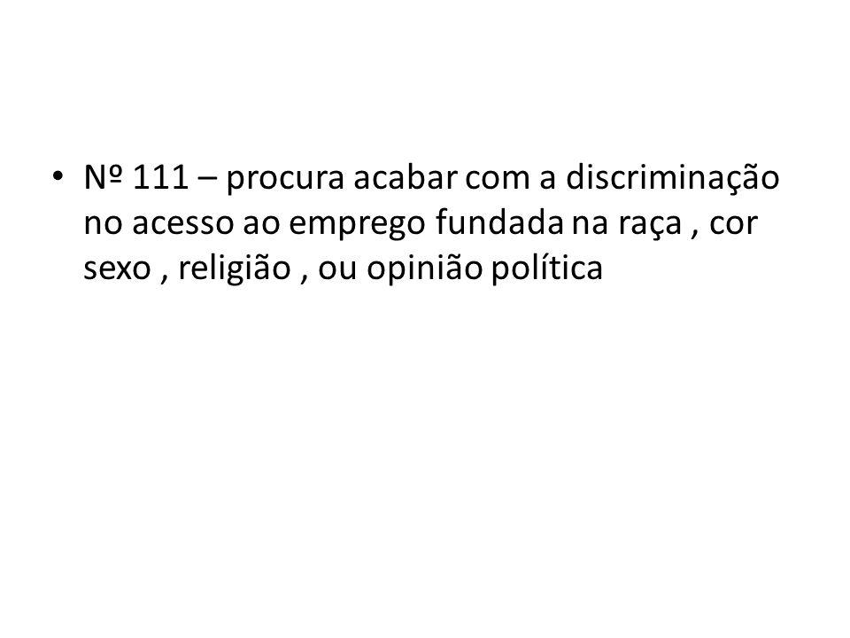 Nº 111 – procura acabar com a discriminação no acesso ao emprego fundada na raça , cor sexo , religião , ou opinião política