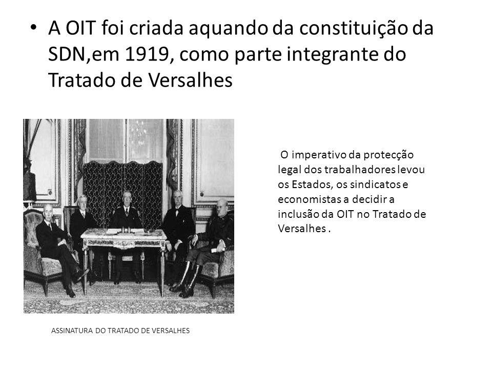 A OIT foi criada aquando da constituição da SDN,em 1919, como parte integrante do Tratado de Versalhes