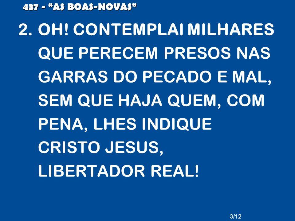 OH! CONTEMPLAI MILHARES QUE PERECEM PRESOS NAS GARRAS DO PECADO E MAL,